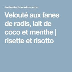 Velouté aux fanes de radis, lait de coco et menthe | risette et risotto