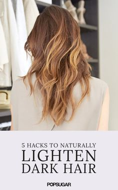 You're going to want to try these 5 natural ways to lighten your dark hair.