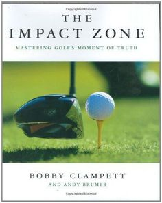 The Impact Zone by Bobby Clampett is another gem that should most definitely have a prominent place in your golf library.  His book is all about where the rubber meets the road—IMPACT.  It's increases your understanding of swing dynamics so you can get in the best position to hit the ball consistently solid at impact (and who doesn't want more of that?)