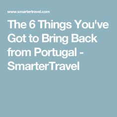 The 6 Things You've Got to Bring Back from Portugal - SmarterTravel