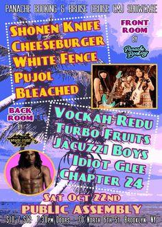 Panache Booking + Bruise Cruise Present: Shonen Knife. Cheeseburger. White Fence. Pujol. Bleached. Vockah Redu. Turbo Fruits. Jacuzzi Boys. Idiot Glee. Chapter 24.