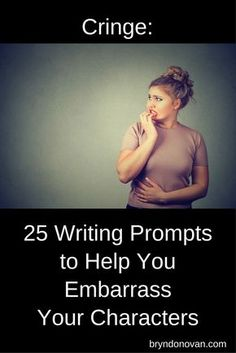 Cringe: 50 Creative Writing Prompts to Help You Embarrass Your Characters #fiction #idea starters #writing exercises #sympathetic characters