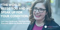 """""""The world needs you and me. Speak up for your condition."""" - Lori-Ann Holbrook @citygirlflare 