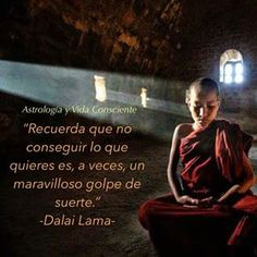 Sometimes you are extremely lucky when you do not get what you want. HH Dalai Lama