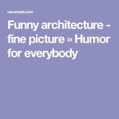 Funny architecture - fine picture » Humor for everybody