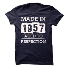 MADE IN 1957 - AGED TO PERFECTION!!! T Shirt, Hoodie, Sweatshirt