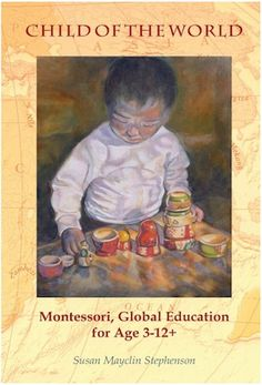 Child of the World - Montessori, Global Education for Age 3-12+.  (on how we montessori)