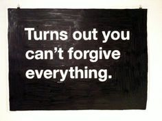 turns out, you cant forgive everything