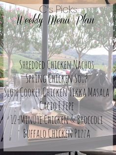 C's Weekly Menu Plan - A Life from Scratch.  Shredded Chicken Nachos, Spring Chicken Soup, Slow Cooker Chicken Tikka Masala, Cacio E Pepe, 12 Minute Chicken and Broccoli, Buffalo Chicken Pizza.