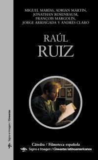 Raúl Ruiz / Miguel Marías, Adrian Martín, Jonathan Rosenbaum, François Margolin, Jorge Arriagada y Andrés Claro