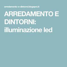 ARREDAMENTO E DINTORNI: illuminazione led New Homes, Houses, Apartments