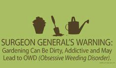 Love this! OWD, for those compulsive gardeners we know and love