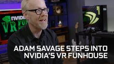 Adam Savage steps into NVIDIA's VR Funhouse
