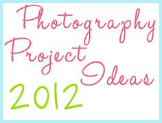 Photography Project Ideas for 2012