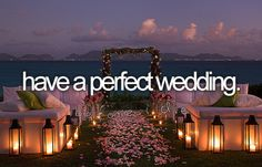 Have a perfect wedding.