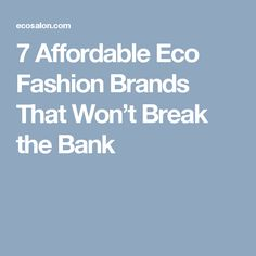 7 Affordable Eco Fashion Brands That Won't Break the Bank