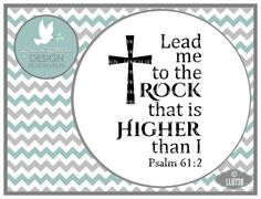 Lead me to the Rock that is Higher Psalm 61:2 by lyricalletters