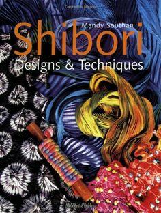 Amazon.com: Shibori Designs & Techniques (9781844482696): Mandy Southan: Books