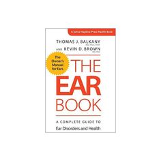 The Ear Book - (Johns Hopkins Press Health Books (Paperback)) by Thomas J Balkany & Kevin D Brown Tinnitus Symptoms, D Brown, Johns Hopkins, Paperback Books, Disorders, Ear, Reading, Health, Products