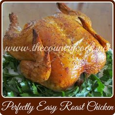The Country Cook: Perfect Roast Chicken {the best chicken you will ever make. Ever.}