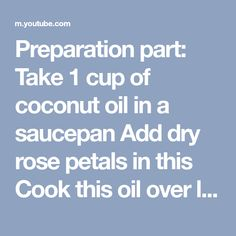 Preparation part: Take 1 cup of coconut oil in a saucepan Add dry rose petals in this Cook this oil over low heat for 20 minutes Let cool and filter Application: Apply this oil to the affected area each night before bedtime Massage for a few minutes and then leave it Wash the next morning