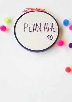 Plan Ahead funny embroidery hoop art sassy cross stitch- funny office decor- co-worker gift- ironic wall art- funny wall art READY TO SHIP