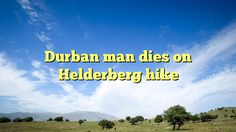 Durban man dies on Helderberg hike - https://twitter.com/pdoors/status/788017460314198016