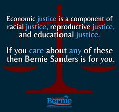 Economic justice is a component of racial, economic and reproductive justice.  #FeelTheBern
