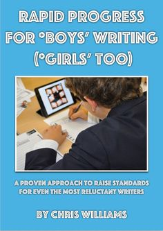 Rapid Progress For *Boys' Writing (*Girls' Too)  A proven approach to raising standards for even the most reluctant writers.    Just £50