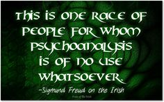 """This is one race of people for whom psychoanalysis is of no use whatsoever"" ~ Sigmund Freud on the Irish Irish Quotes, Irish Sayings, Scottish Quotes, Sweet Sayings, Funny Sayings, Quotes Quotes, Funny Memes, Irish Proverbs, Irish Eyes Are Smiling"