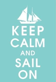 Keep calm and sail on. Keep Calm and Keep Calm And Study, Keep Calm And Love, Keep Calm Posters, Keep Calm Quotes, Keep Calm Signs, Wise Words, Are You Happy, Growing Up, Meant To Be