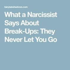What a Narcissist Says About Break-Ups: They Never Let You Go