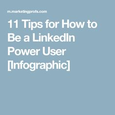 11 Tips for How to Be a LinkedIn Power User [Infographic]