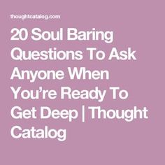 20 Soul Baring Questions To Ask Anyone When Youre Ready To Get Deep Hard Questions To Ask, Questions To Get To Know Someone, Getting To Know Someone, Personal Questions, Life Questions, This Or That Questions, Interesting Questions To Ask, Partner Questions, Romantic Questions