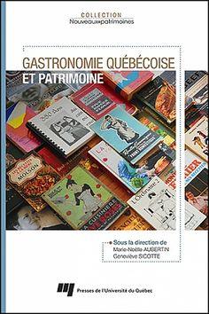 Gastronomie Québécoise et Patrimoine -  Marie-Noëlle Aubertin, Geneviève Sicotte