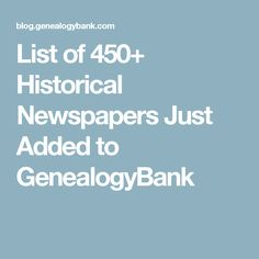 List of 450+ Historical Newspapers Just Added to GenealogyBank