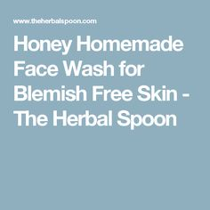Honey Homemade Face Wash for Blemish Free Skin - The Herbal Spoon