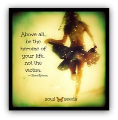Bad things have happened, but victory is coming next. Be the victor not the victim