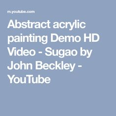 Abstract acrylic painting Demo HD Video - Sugao by John Beckley - YouTube