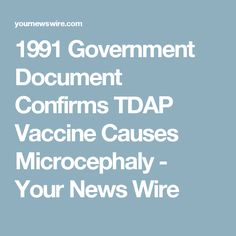 1991 Government Document Confirms TDAP Vaccine Causes Microcephaly - Your News Wire