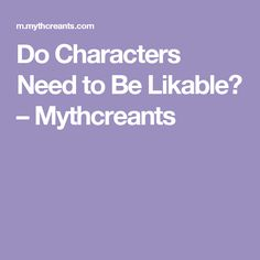 Do Characters Need to Be Likable? – Mythcreants