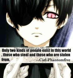''Only two kinds of people exist in this world, those who steal and those who are stolen from. Black Butler Quotes, Black Butler 3, Yes My Lord, Black Butler Characters, Black Butler Kuroshitsuji, Kaichou Wa Maid Sama, Ciel Phantomhive, It Goes On, Kinds Of People