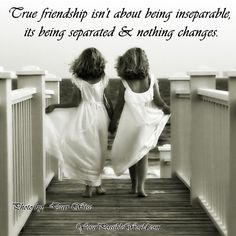 True friendship isn't about being inseparable, its being separated & nothing changes and when you do catch up its like you have never been apart ♥