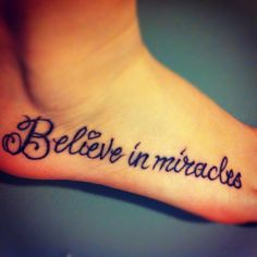 my next tattoo! Believe in Miracles - my beautiful tattoo <3