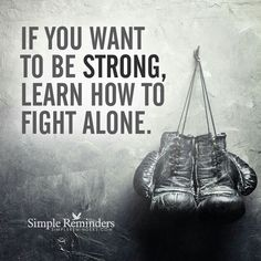 Finding strength in yourself If you want to be strong,learn how to fight alone.Si quieres ser fuerte, aprende a luchar solo. Wisdom Quotes, True Quotes, Quotes To Live By, Motivational Quotes, Inspirational Quotes, Boxe Fitness, Martial Arts Quotes, Ju Jitsu, Fight Alone