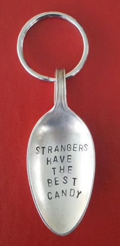 Stamped Spoon Keychain Strangers Have The Best by onecraftivist, $8.00 Wonder if she will customize it for you?