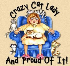 Crazy Cat Lady...and Proud of It!