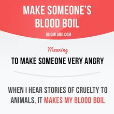 """Make someone's blood boil"" means ""to make someone very angry"". #idiom #idioms #slang #saying #sayings #phrase #phrases #expression #expressions #english #englishlanguage #learnenglish #studyenglish #language #vocabulary #efl #esl #tesl #tefl #toefl #ielts #toeic #blood"