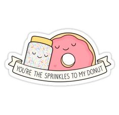 You're the sprinkles to my donut Sticker
