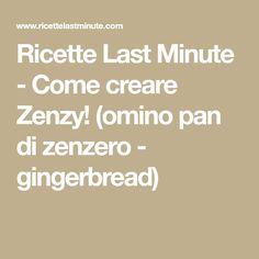 Ricette Last Minute - Come creare Zenzy! (omino pan di zenzero - gingerbread)